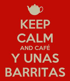 Poster: KEEP CALM AND CAFÉ Y UNAS BARRITAS