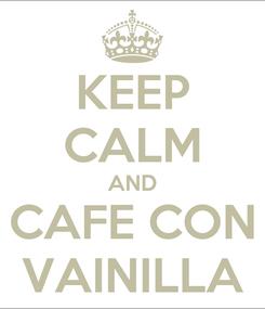 Poster: KEEP CALM AND CAFE CON VAINILLA