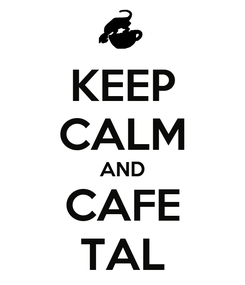 Poster: KEEP CALM AND CAFE TAL