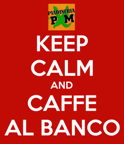 Poster: KEEP CALM AND CAFFE AL BANCO