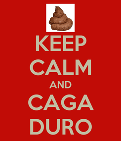 Poster: KEEP CALM AND CAGA DURO