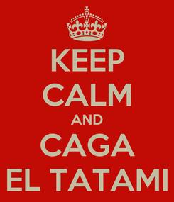 Poster: KEEP CALM AND CAGA EL TATAMI