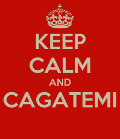 Poster: KEEP CALM AND CAGATEMI