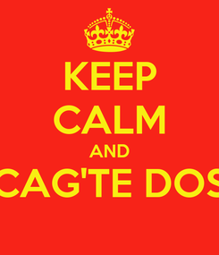Poster: KEEP CALM AND CAG'TE DOS