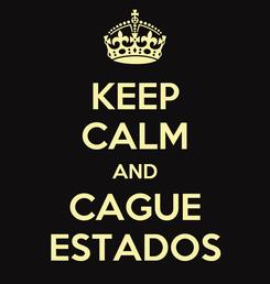 Poster: KEEP CALM AND CAGUE ESTADOS