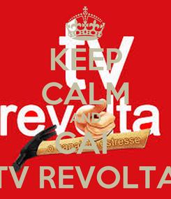 Poster: KEEP CALM AND CAI  TV REVOLTA
