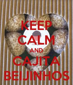 Poster: KEEP CALM AND CAJITA BEIJINHOS