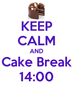 Poster: KEEP CALM AND Cake Break 14:00