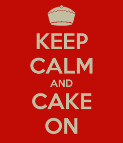 Poster: KEEP CALM AND CAKE ON