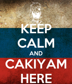 Poster: KEEP CALM AND CAKIYAM HERE