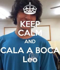 Poster: KEEP CALM AND CALA A BOCA Leo