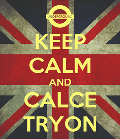 Poster: KEEP CALM AND CALCE TRYON