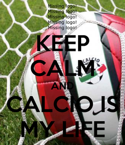Poster: KEEP CALM AND CALCIO IS MY LIFE
