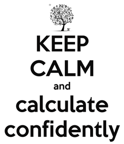 Poster: KEEP CALM and calculate confidently