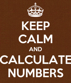 Poster: KEEP CALM AND CALCULATE NUMBERS