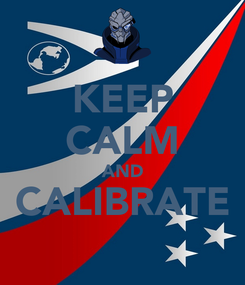 Poster: KEEP CALM AND CALIBRATE