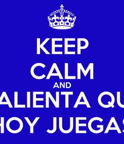 Poster: KEEP CALM AND CALIENTA QUE HOY JUEGAS