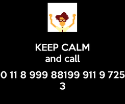 Poster: KEEP CALM and call  0 11 8 999 88199 911 9 725 3