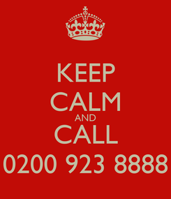 Poster: KEEP CALM AND CALL 0200 923 8888