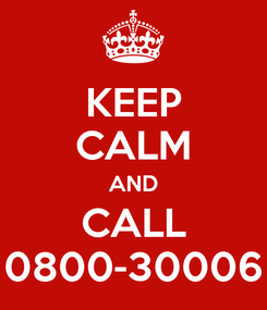 Poster: KEEP CALM AND CALL 0800-30006
