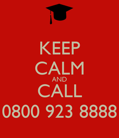 Poster: KEEP CALM AND CALL 0800 923 8888