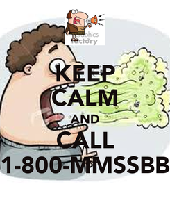 Poster: KEEP CALM AND CALL 1-800-MMSSBB