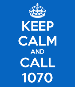 Poster: KEEP CALM AND CALL 1070