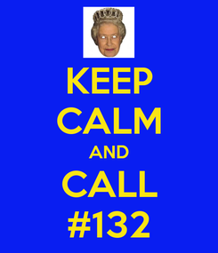 Poster: KEEP CALM AND CALL #132