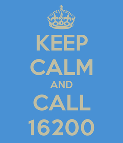 Poster: KEEP CALM AND CALL 16200