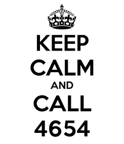 Poster: KEEP CALM AND CALL 4654