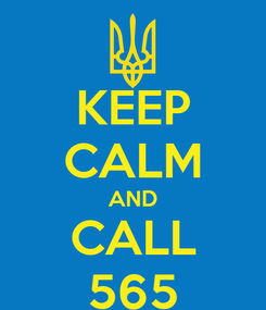 Poster: KEEP CALM AND CALL 565