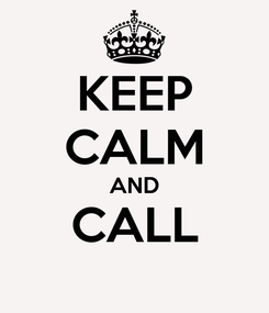 Poster: KEEP CALM AND CALL