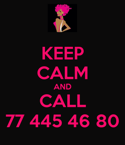 Poster: KEEP CALM AND CALL 77 445 46 80