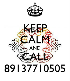 Poster: KEEP CALM AND CALL 89137710505