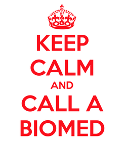Poster: KEEP CALM AND CALL A BIOMED