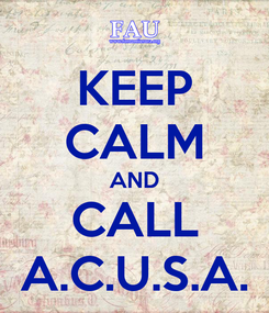 Poster: KEEP CALM AND CALL A.C.U.S.A.