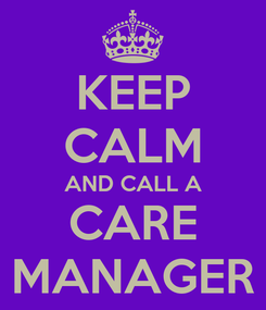 Poster: KEEP CALM AND CALL A CARE MANAGER