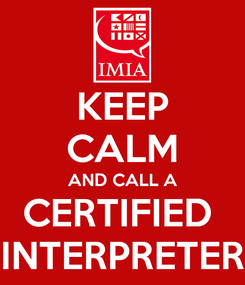 Poster: KEEP CALM AND CALL A CERTIFIED  INTERPRETER
