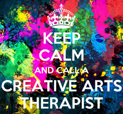 Poster: KEEP CALM AND CALL A CREATIVE ARTS THERAPIST
