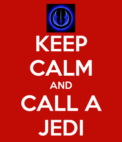 Poster: KEEP CALM AND CALL A JEDI
