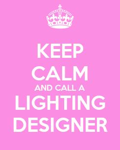 Poster: KEEP CALM AND CALL A LIGHTING DESIGNER