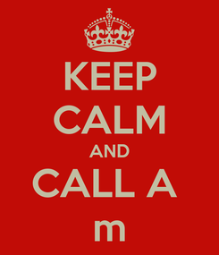 Poster: KEEP CALM AND CALL A  m