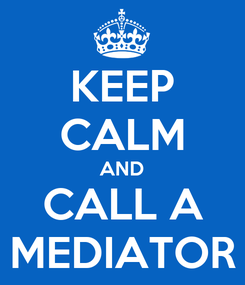 Poster: KEEP CALM AND CALL A MEDIATOR