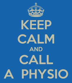Poster: KEEP CALM AND CALL A  PHYSIO