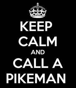 Poster: KEEP  CALM AND CALL A PIKEMAN