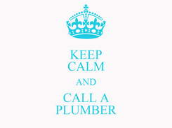 Poster: KEEP CALM AND CALL A PLUMBER