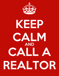 Poster: KEEP CALM AND CALL A REALTOR