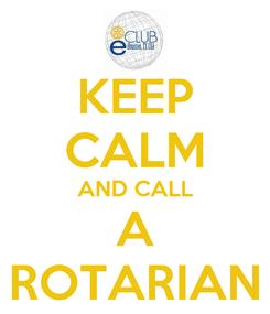 Poster: KEEP CALM AND CALL A ROTARIAN