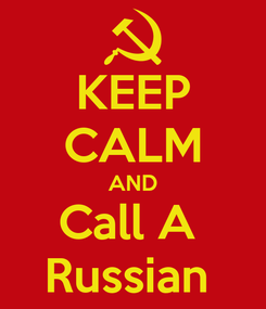 Poster: KEEP CALM AND Call A  Russian