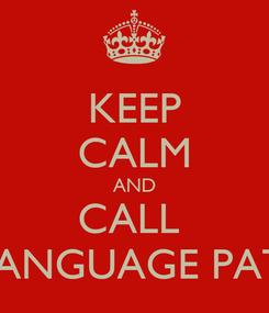 Poster: KEEP CALM AND CALL  A SPEECH-LANGUAGE PATHOLOGIST